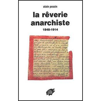 LA REVERIE ANARCHISTE 1848-1914