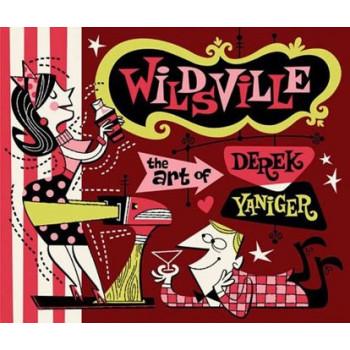 WILDSVILLE: THE ART OF DEREK YANIGER
