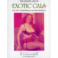 THE GOLDEN AGE OF EXOTIC GALS