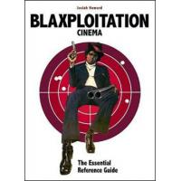 BLAXPLOITATION CINEMA: THE ESSENTIAL REFERENCE GUIDE