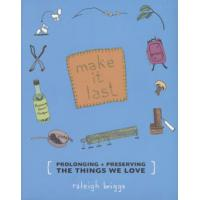 MAKE IT LAST - PROLONGING, PRESERVING THE THINGS WE LOVE