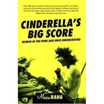 CINDERELLA'S BIG SCORE: WOMEN OF THE PUNK UNDERGROUND