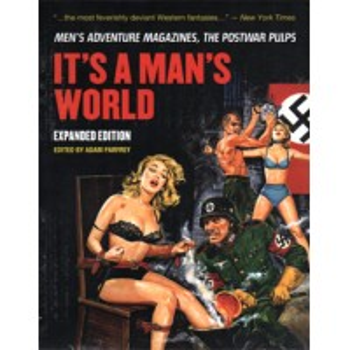 IT'S A MAN'S WORLD:MEN'S ADVENTURE MAGAZINES, THE POSTWAR PULPS