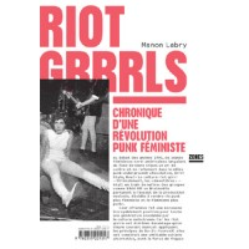 RIOT GRRRLS - CHRONIQUE D'UNE REVOLUTION PUNK FEMINISTE