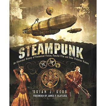 STEAMPUNK - AN ILLUSTRATED HISTORY