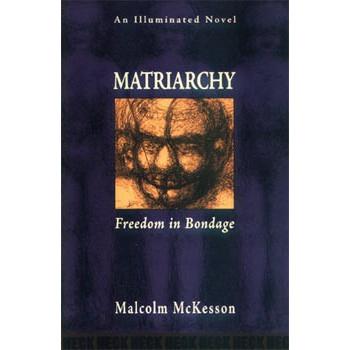 MATRIARCHY: FREEDOM IN BONDAGE