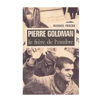 PIERRE GOLDMAN, LE FRERE DE L'OMBRE