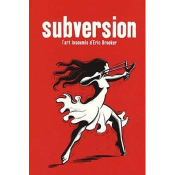 SUBVERSION: L'ART INSOUMIS D'ERIC DROOKER