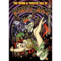THE WEIRD AND TWISTED TALE OF VINCE RAY