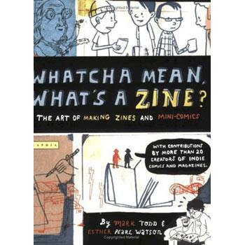 WHATCHA MEAN, WHAT'S A ZINE ?