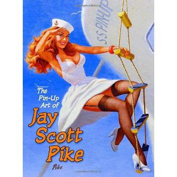 THE PIN UP ART OF JAY SCOTT PIKE