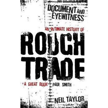 DOCUMENT & EYEWITNESS: AN INTIMATE HISTORY OF ROUGH TRADE