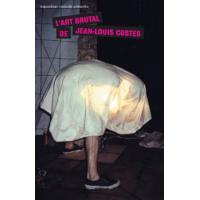 L'ART BRUTAL DE JEAN LOUIS COSTES
