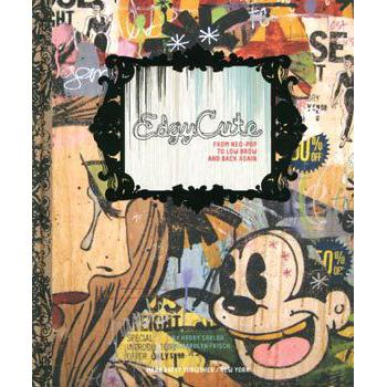 EDGYCUTE: FROM NEO POP TO LOWBROW AND BACK AGAIN