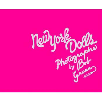 NEW YORK DOLLS: PHOTOGRAPHS BY BOB GRUEN