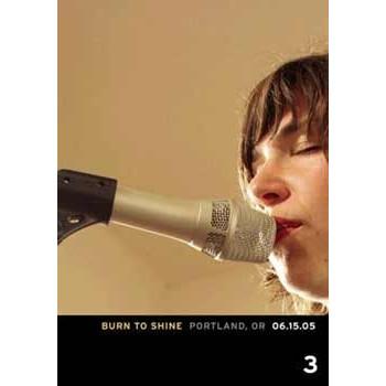 BURN TO SHINE 3 - PORTLAND 06.15.2005