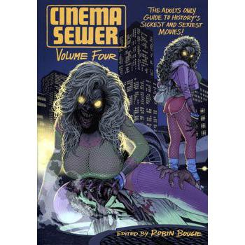 CINEMA SEWER 4 THE ADULTS ONLY GUIDE TO HISTORY'S SICKEST AND SEXIEST MOVIES