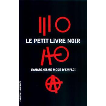 LE PETIT LIVRE NOIR: L'ANARCHISME MODE D'EMPLOI