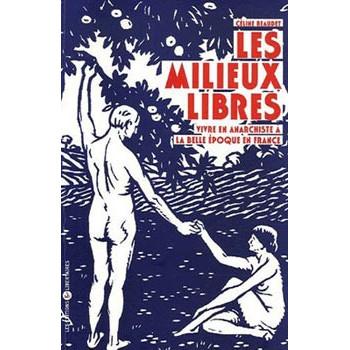 LES MILIEUX LIBRES: VIVRE EN ANARCHISTE A LA BELLE EPOQUE EN FRANCE