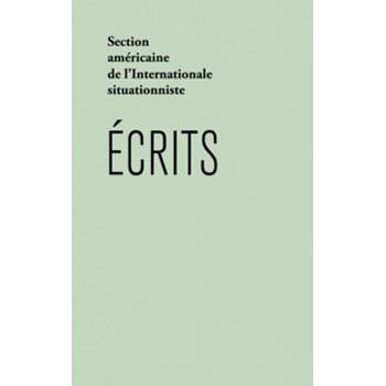 ECRITS - SECTION AMERICAINE DE L'INTERNATIONALE SITUATIONNISTE