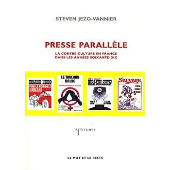 PRESSE PARALLELE - LA CONTRE CULTURE EN FRANCE DANS LES 70'S