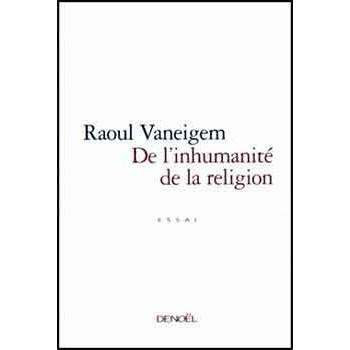 DE L'INHUMANITÉ DE LA RELIGION