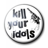 BADGE KILL YOUR IDOLS