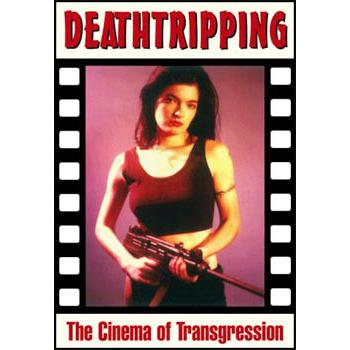 DEATHTRIPPING: THE CINEMA OF TRANSGRESSION