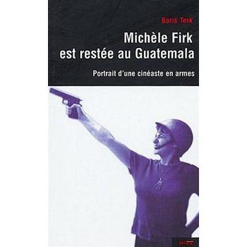 LIVRE MICHELE FIRK EST RESTÉE AU GUATEMALA