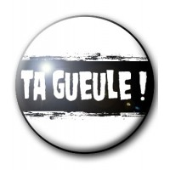BADGE TA GUEULE !