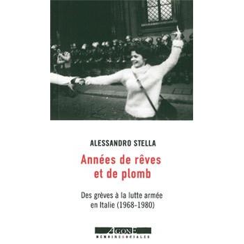 ANNÉES DE REVES ET DE PLOMB - DESGREVESALALUTTEARMÉEENITALIE (1968-1980)
