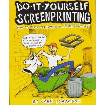 DO-IT-YOURSELF SCREENPRINTING