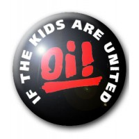 BADGE OI! IF THE KIDS ARE UNITED