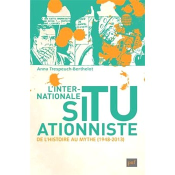 L'INTERNATIONALE SITUATIONNISTE - DE L'HISTOIRE AU MYTHE (1948-2013)