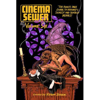 CINEMA SEWER 6 THE ADULTS ONLY GUIDE TO HISTORY'S SICKEST AND SEXIEST MOVIES
