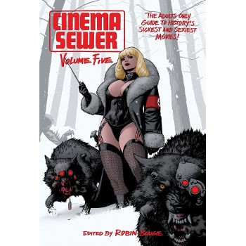 CINEMA SEWER 5 THE ADULTS ONLY GUIDE TO HISTORY'S SICKEST AND SEXIEST MOVIES