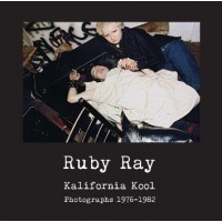 RUBY RAY - KALIFORNIA KOOL (PHOTOGRAPHS 1976-1982)