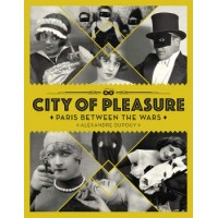CITY OF PLEASURE – PARIS BETWEEN THE WARS