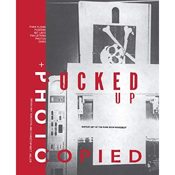 FUCKED UP + PHOTOCOPIED: THE INSTANT ART OF THE PUNK ROCK MOVEMENT