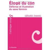 ÉLOGE DU CON - DÉFENSE ET ILLUSTRATION DU SEXE FEMININ