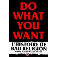 DO WHAT YOU WANT - L'HISTOIRE DE BAD RELIGION