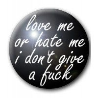 BADGE LOVE ME OR HATE ME