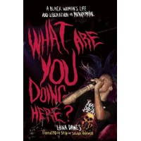 WHAT ARE YOU DOING HERE ? A BLACK WOMAN'S LIFE AND LIBERATION IN HEAVY METAL