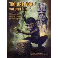 TIKI ART NOW! VOL. 3: MODERN ART INSPIRED BY A PRIMITIVE PAST
